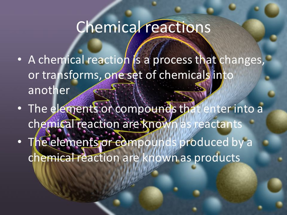 Chemical reactions A chemical reaction is a process that changes, or transforms, one set of chemicals into another.