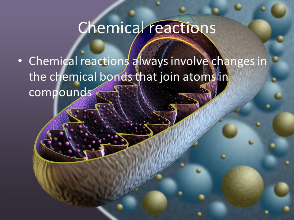 Chemical reactions Chemical reactions always involve changes in the chemical bonds that join atoms in compounds.