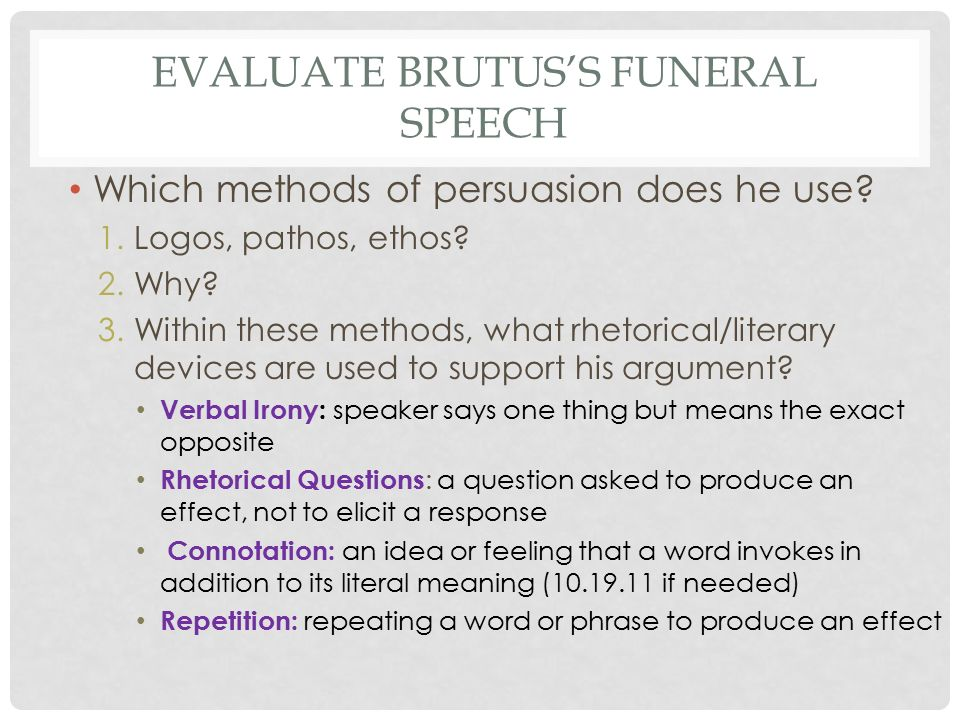 methods of persuasion in brutuss funeral Brutus, and cassius resort to persuasion on many occasions during the play   points of view during their respective funeral speeches which has been widely.
