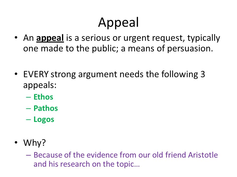 Appeal An appeal is a serious or urgent request, typically one made to the public; a means of persuasion.