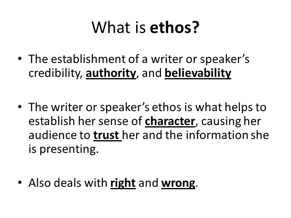 What is ethos The establishment of a writer or speaker's credibility, authority, and believability.