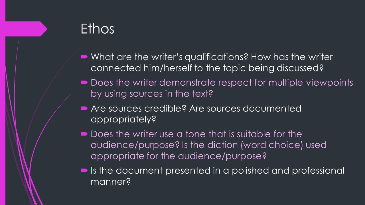 Ethos What are the writer's qualifications How has the writer connected him/herself to the topic being discussed