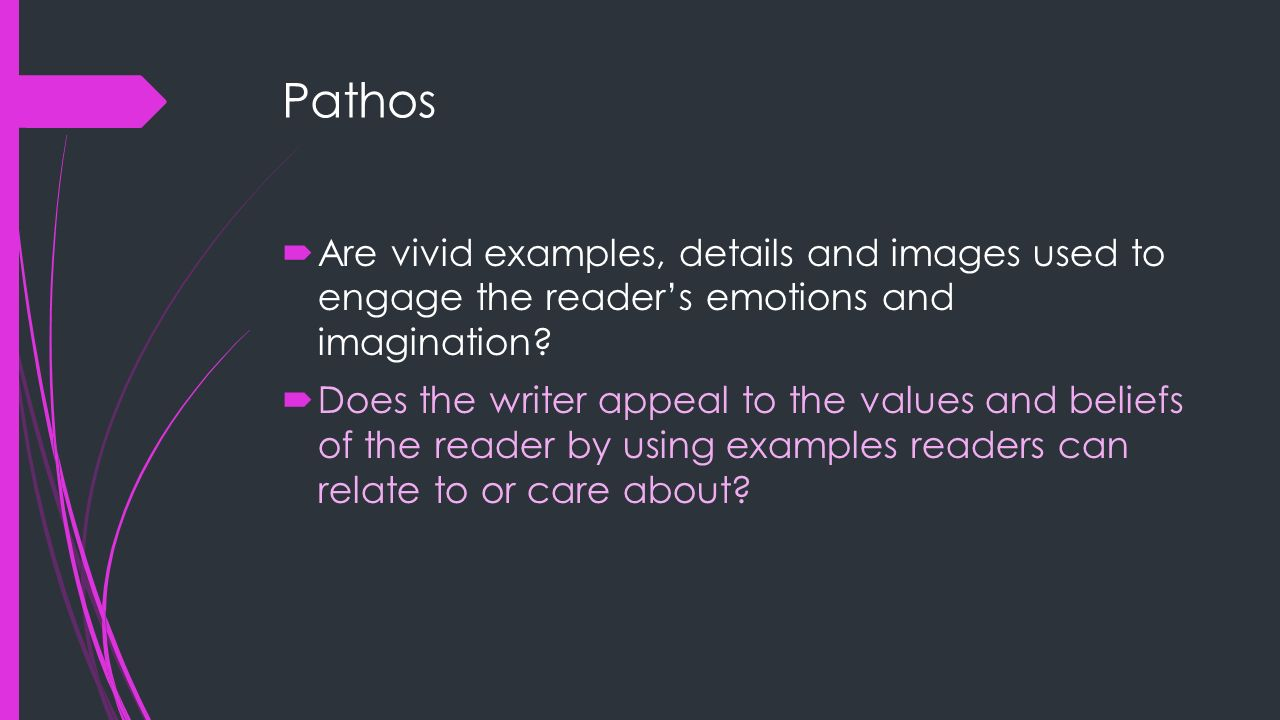 Pathos Are vivid examples, details and images used to engage the reader's emotions and imagination