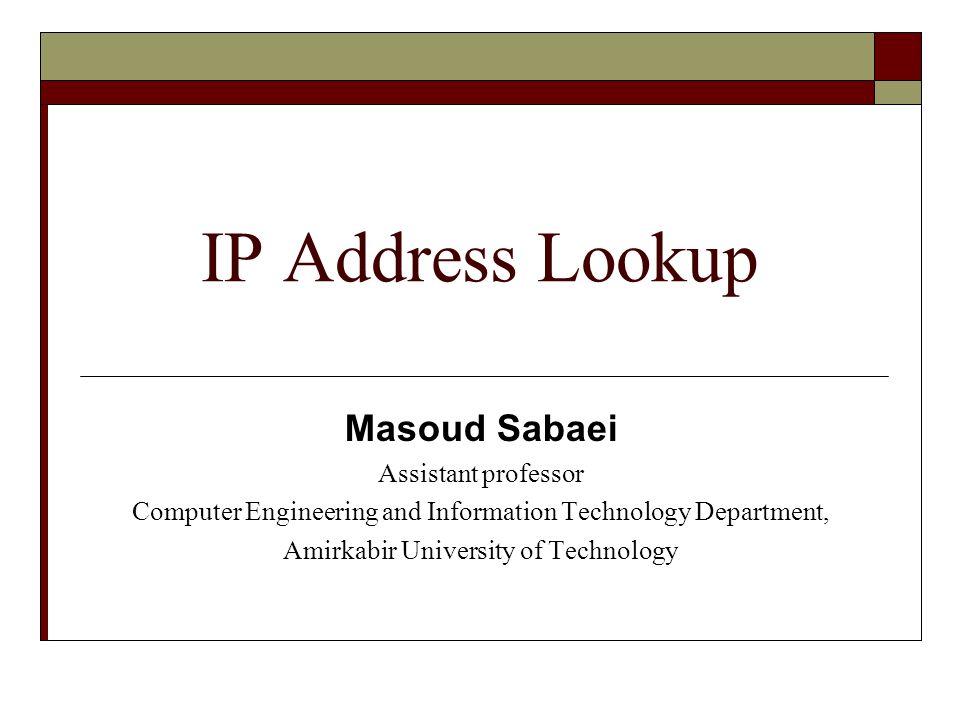 IP Address Lookup Masoud Sabaei Assistant professor