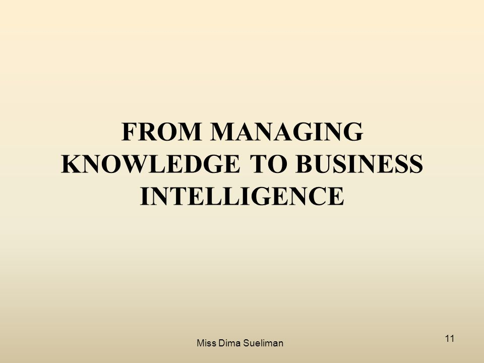 chapter 11 business intelligence and knowledge Information systems: a manager's guide to harnessing technology covers all of the standard topics in management information systems gallaugher provides a holistic.