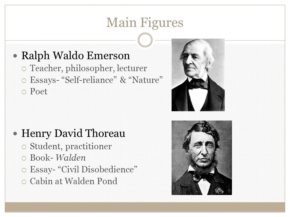 transcendentalism in nature by ralph waldo emerson and walden by henry david thoreau An outline biography of the life of henry david thoreau author of the works 'walden' and 'civil disobedience' and participant in new england transcendentalism.