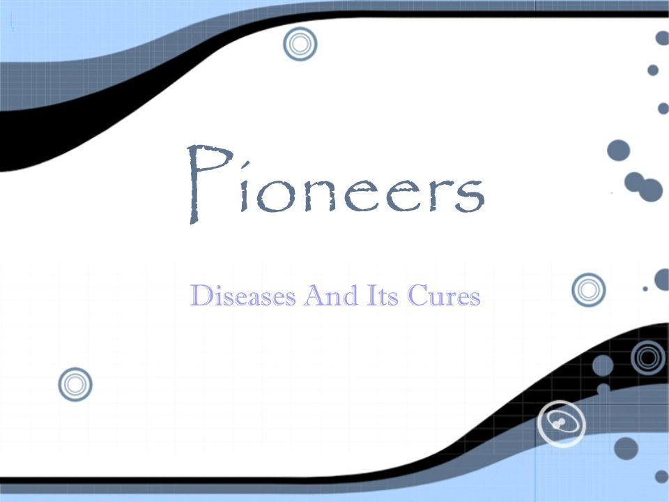 Pioneers Diseases And Its Cures