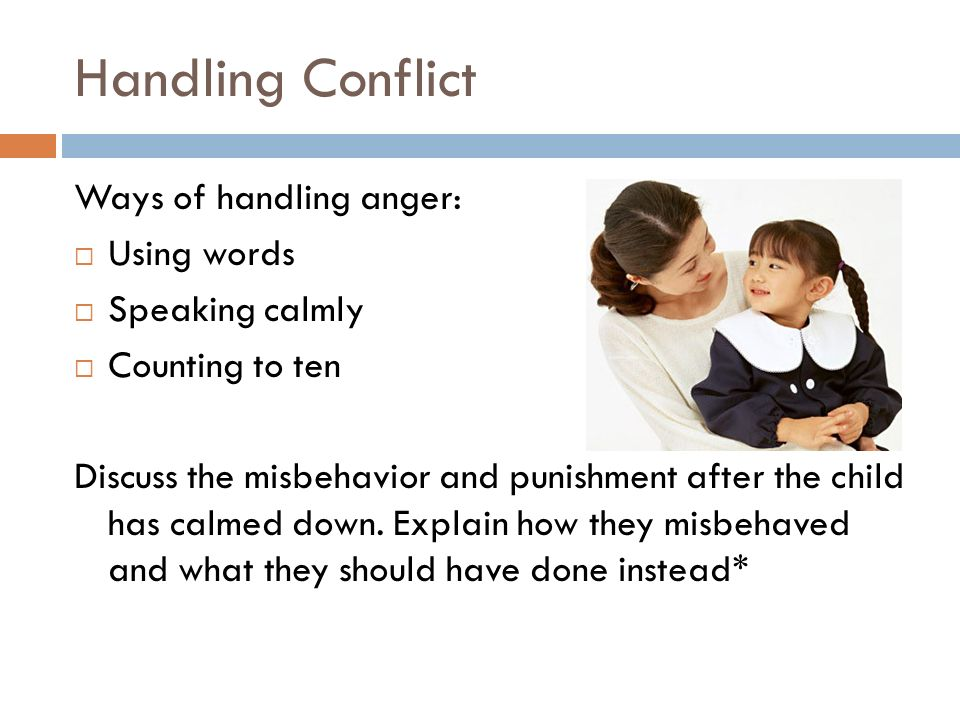 Handling Conflict Ways of handling anger: Using words Speaking calmly
