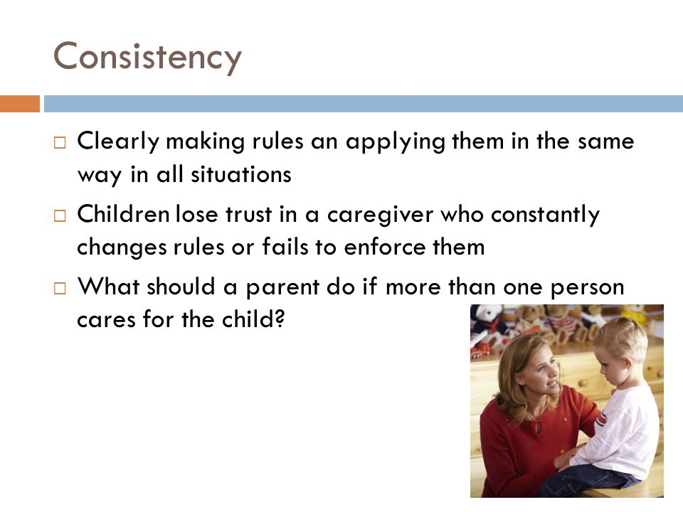 Consistency Clearly making rules an applying them in the same way in all situations.
