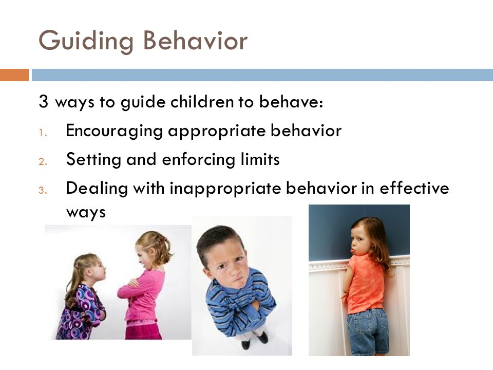 Guiding Behavior 3 ways to guide children to behave: