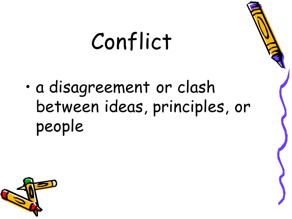 Conflict a disagreement or clash between ideas, principles, or people