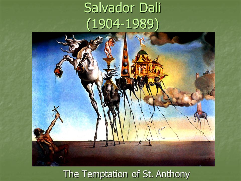 surrealism of the temptation of saint The temptation of saint anthony originated from an entry for a film poster competition it shows dali's nuclear mysticism in all its fierceness a naked st antonius wards off a frightening rearing horse with a sword, which, standing on legs as thin as gossamer, defies the laws of gravity.