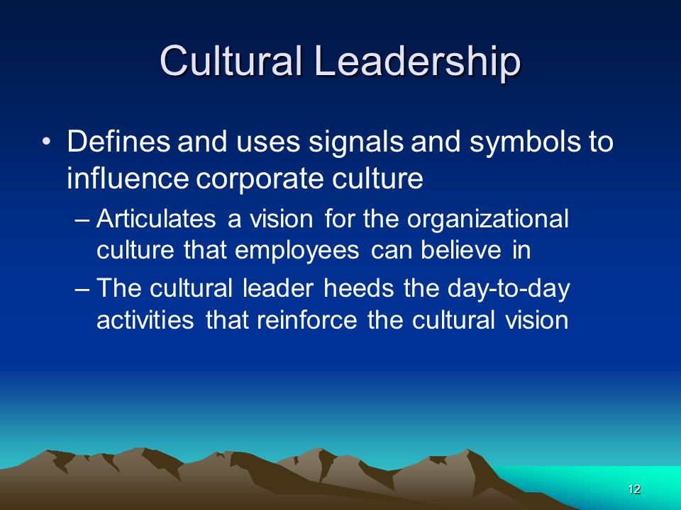 Cultural Leadership Defines and uses signals and symbols to influence corporate culture.