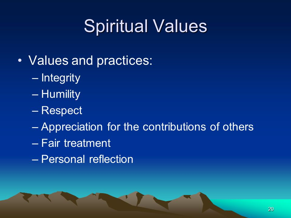 Spiritual Values Values and practices: Integrity Humility Respect