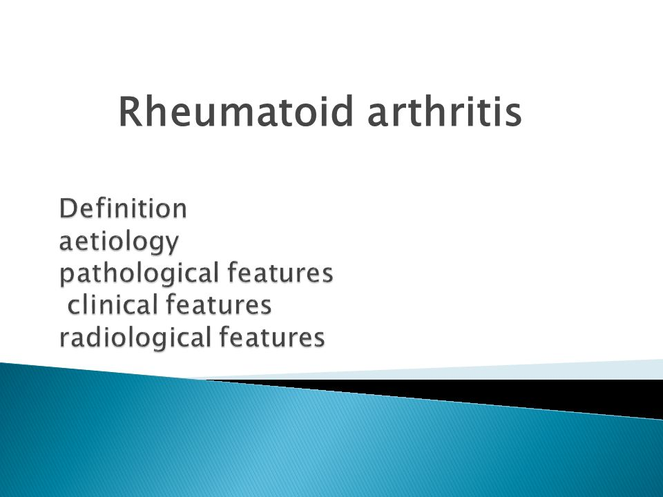 Rheumatoid arthritis Definition aetiology pathological features clinical features radiological features.