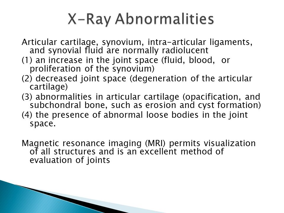 X-Ray Abnormalities Articular cartilage, synovium, intra-articular ligaments, and synovial fluid are normally radiolucent.
