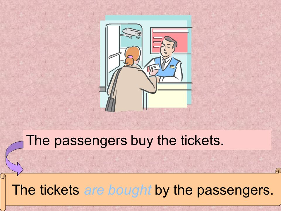 The passengers buy the tickets.