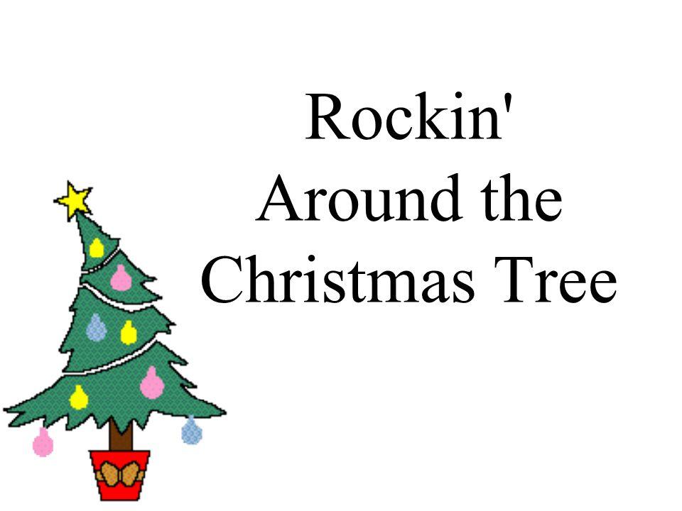 Rockin Around Christmas Tree.Rockin Around The Christmas Tree