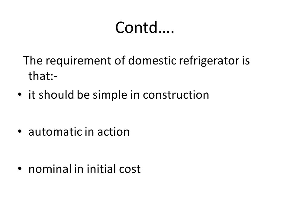 Contd…. The requirement of domestic refrigerator is that:-