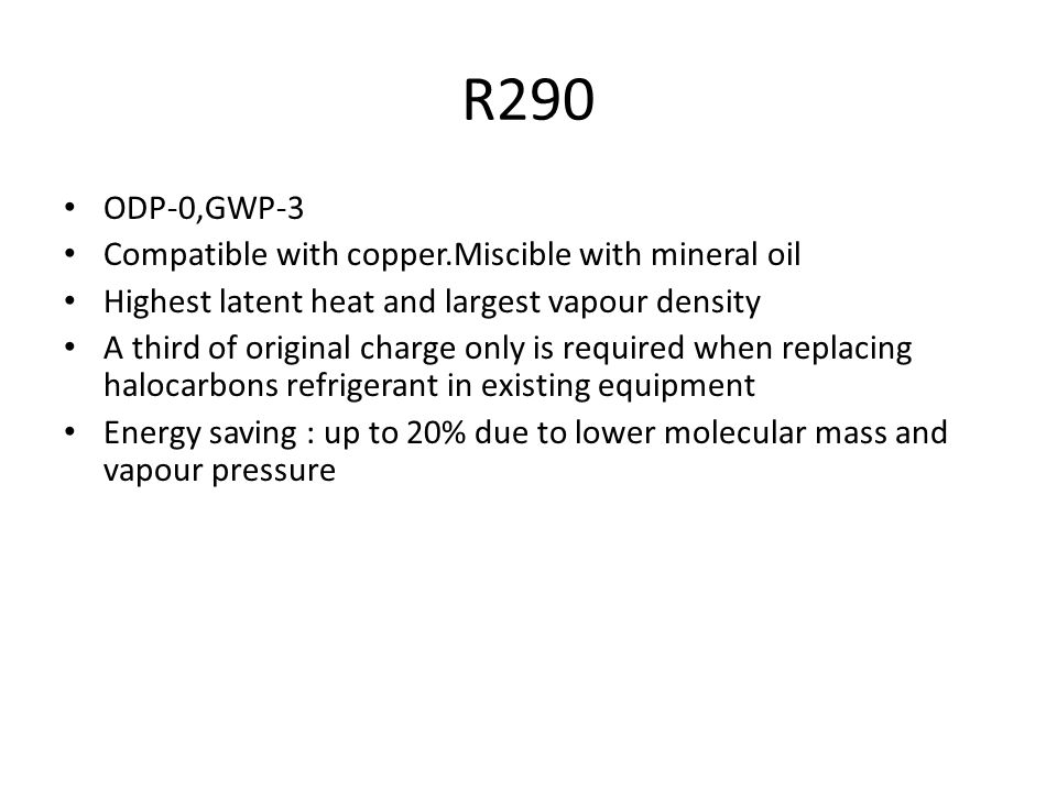 R290 ODP-0,GWP-3 Compatible with copper.Miscible with mineral oil