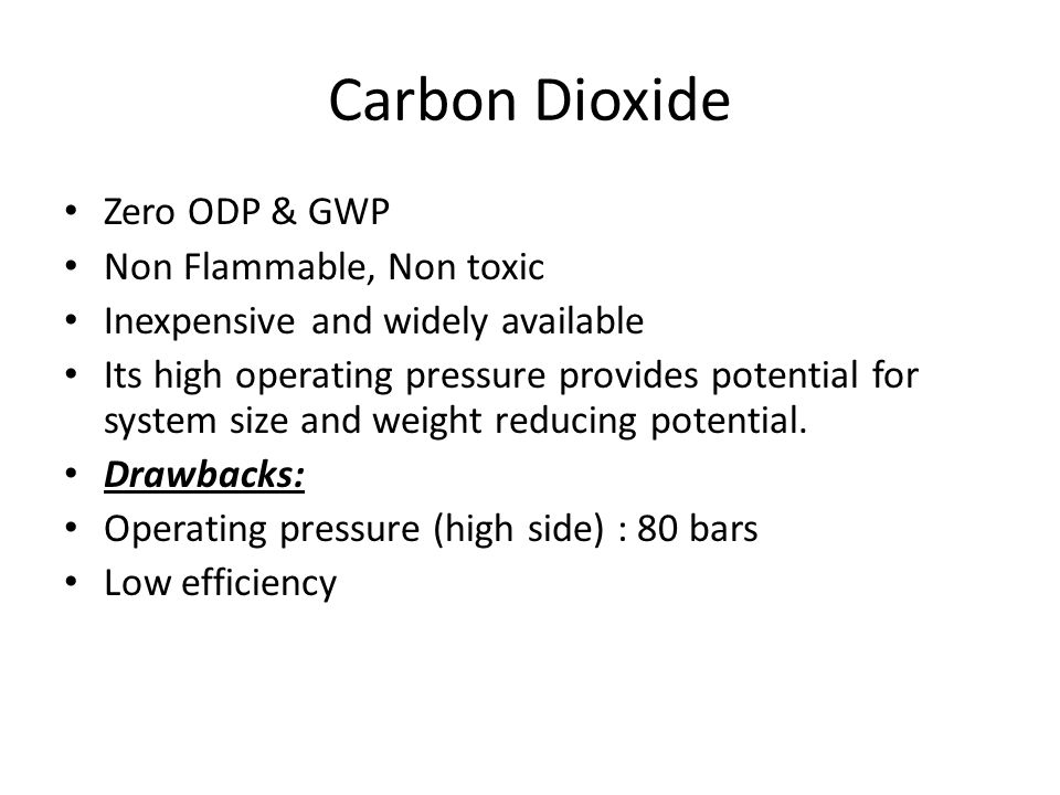 Carbon Dioxide Zero ODP & GWP Non Flammable, Non toxic