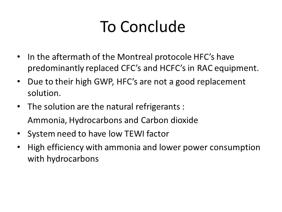 To Conclude In the aftermath of the Montreal protocole HFC's have predominantly replaced CFC's and HCFC's in RAC equipment.
