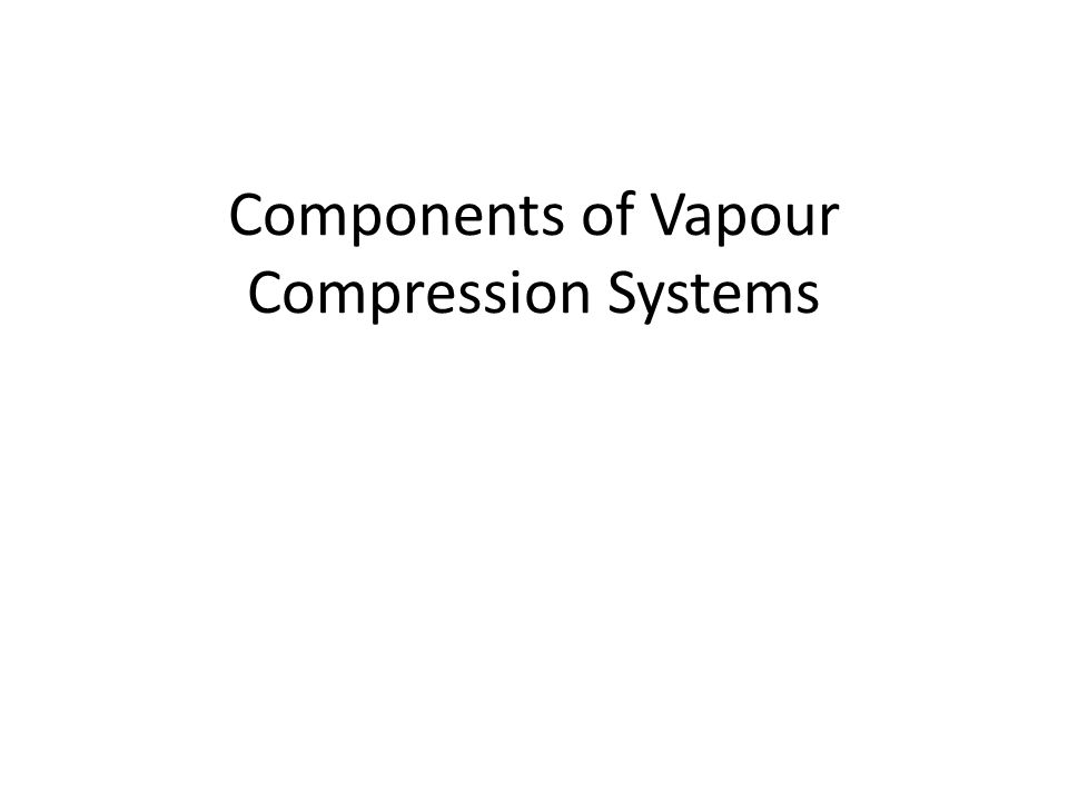 Components of Vapour Compression Systems