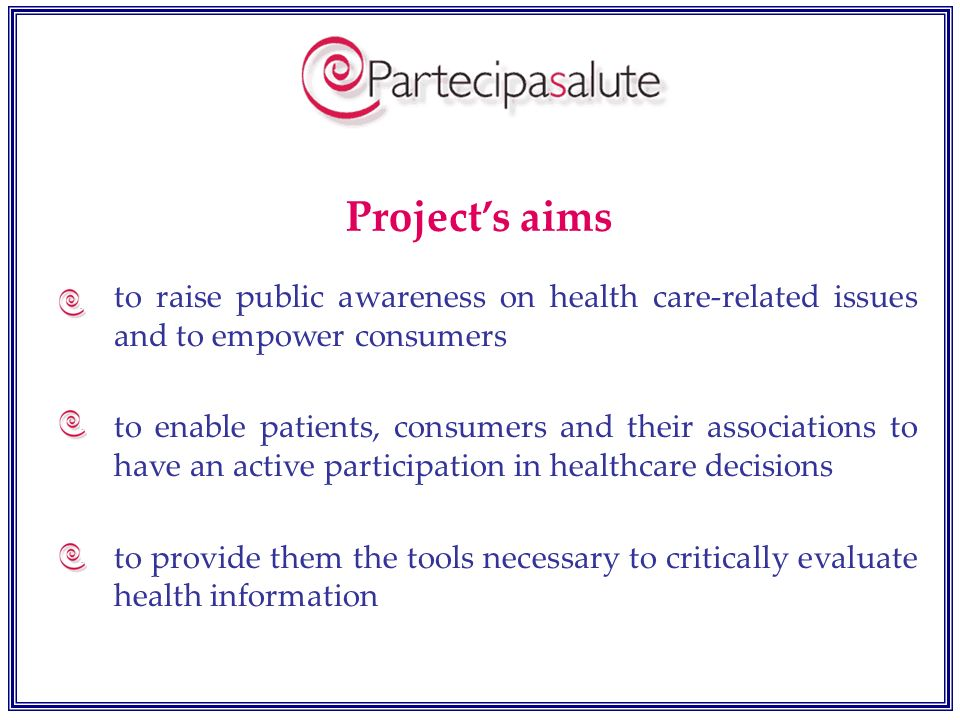 Project's aimsto raise public awareness on health care-related issues and to empower consumers.