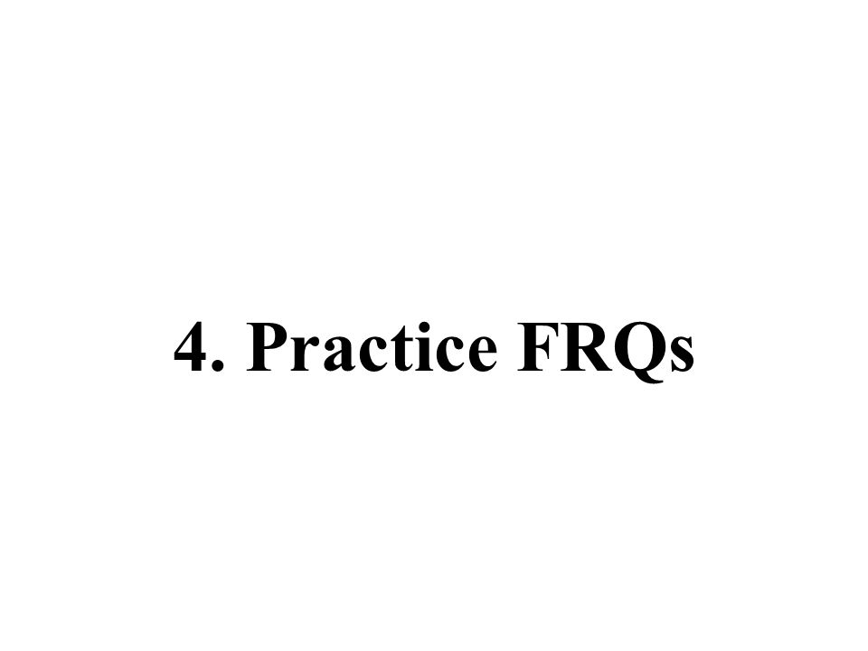 4. Practice FRQs