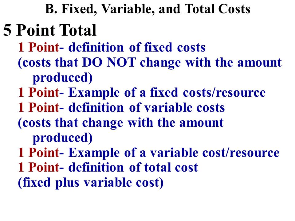 5 Point Total B. Fixed, Variable, and Total Costs
