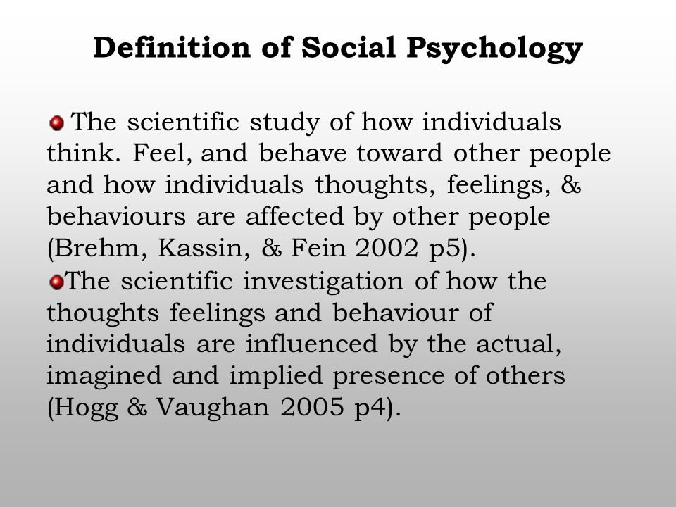 a social psychology study on how thinking affects the way a human behaves Social psychology studies human interactions the way we perceive ourselves in relation to the rest of the world social psychologists study how social.