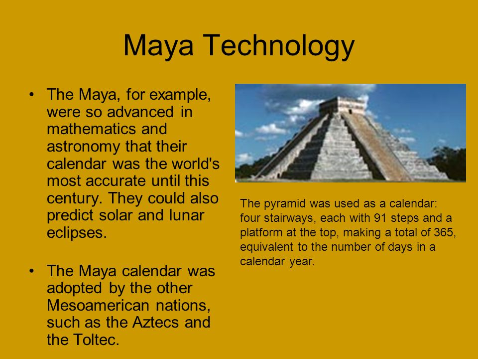 "the technological advances of the maya culture The shocking technology of the inca/pre-inca civilization ( german ) the amazing technology of the inca and pre-inca cultures of the andes in peru always shocks and awes modern-day travelers  nature and astronomy that has not yet been uncovered in our ""modern"" civilization."