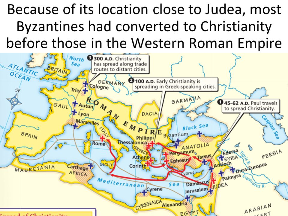 Because of its location close to Judea, most Byzantines had converted to Christianity before those in the Western Roman Empire