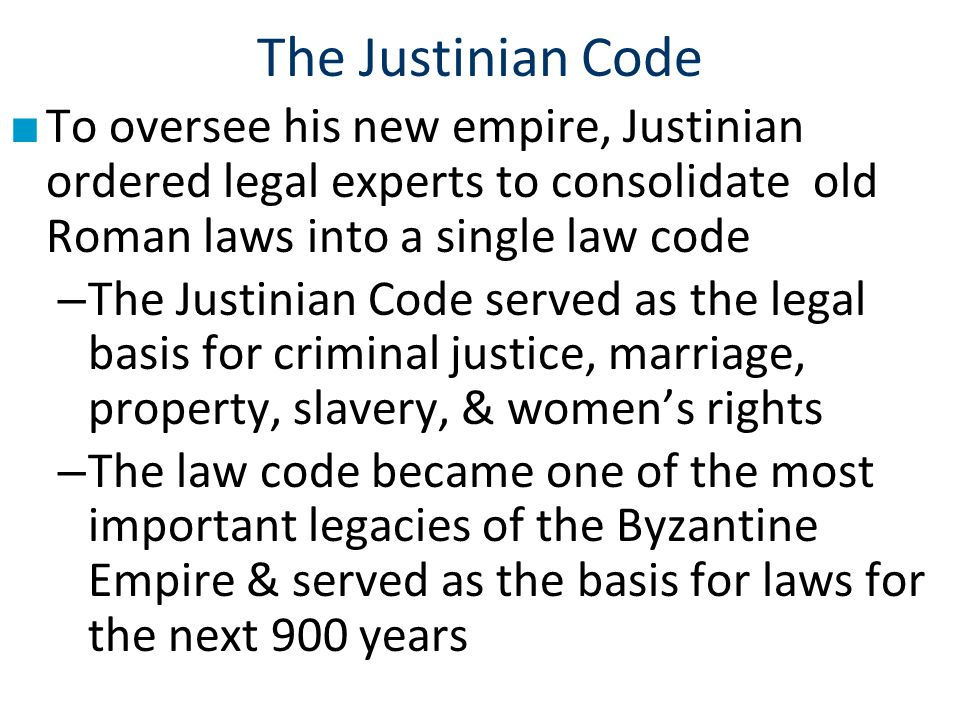 The Justinian Code To oversee his new empire, Justinian ordered legal experts to consolidate old Roman laws into a single law code.