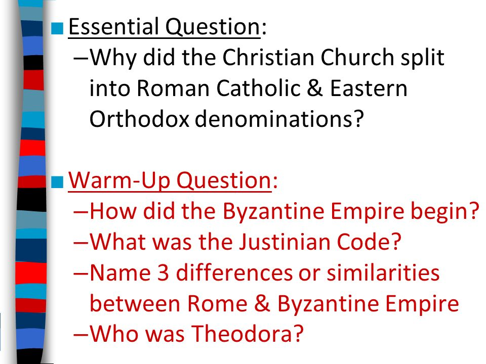Essential Question: Why did the Christian Church split into Roman Catholic & Eastern Orthodox denominations