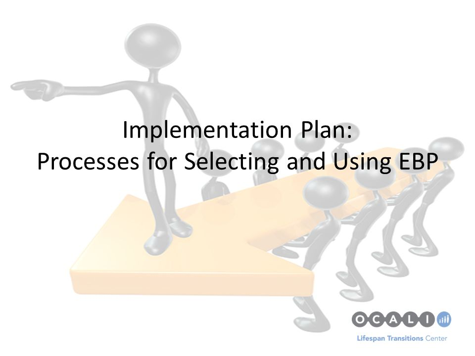 Implementation Plan: Processes For Selecting And Using Ebp - Ppt
