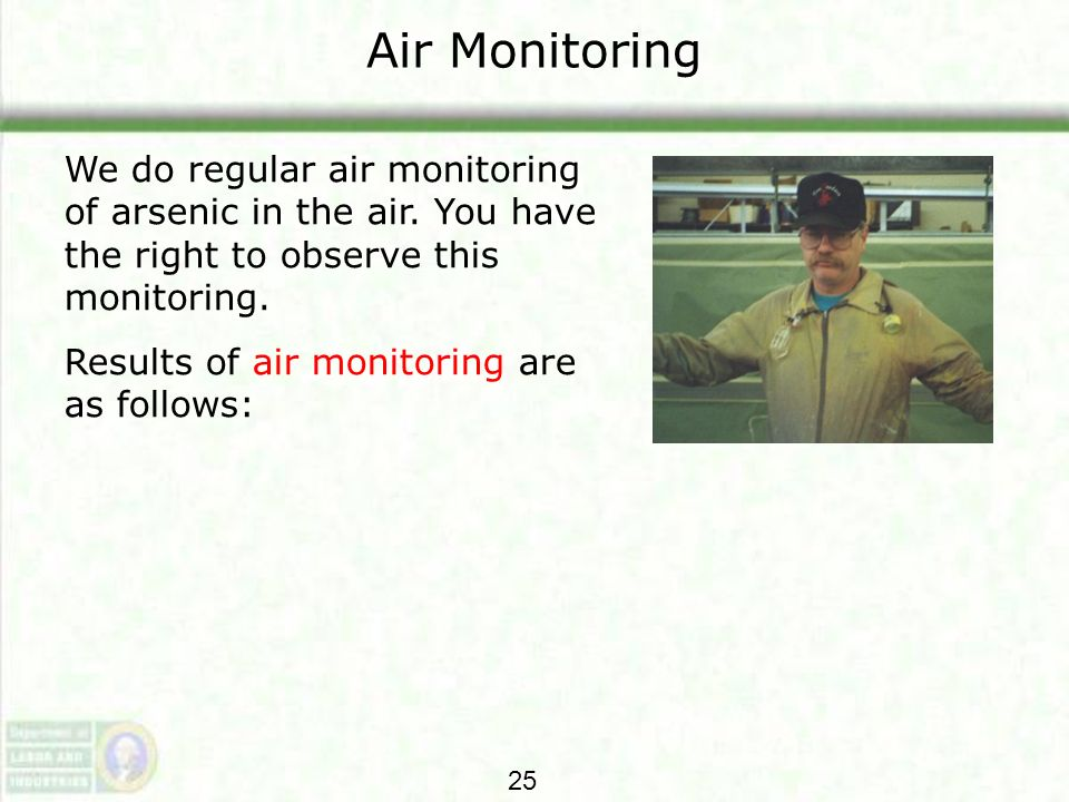 Air Monitoring We do regular air monitoring of arsenic in the air. You have the right to observe this monitoring.