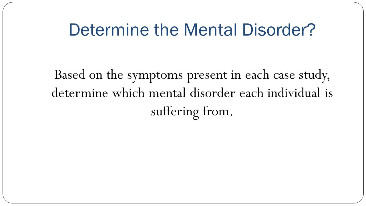 seeking treatment for mental disorders Mental health disorders do not seek out or receive the services that mental health treatment and designed for treating severe and persistent mental.