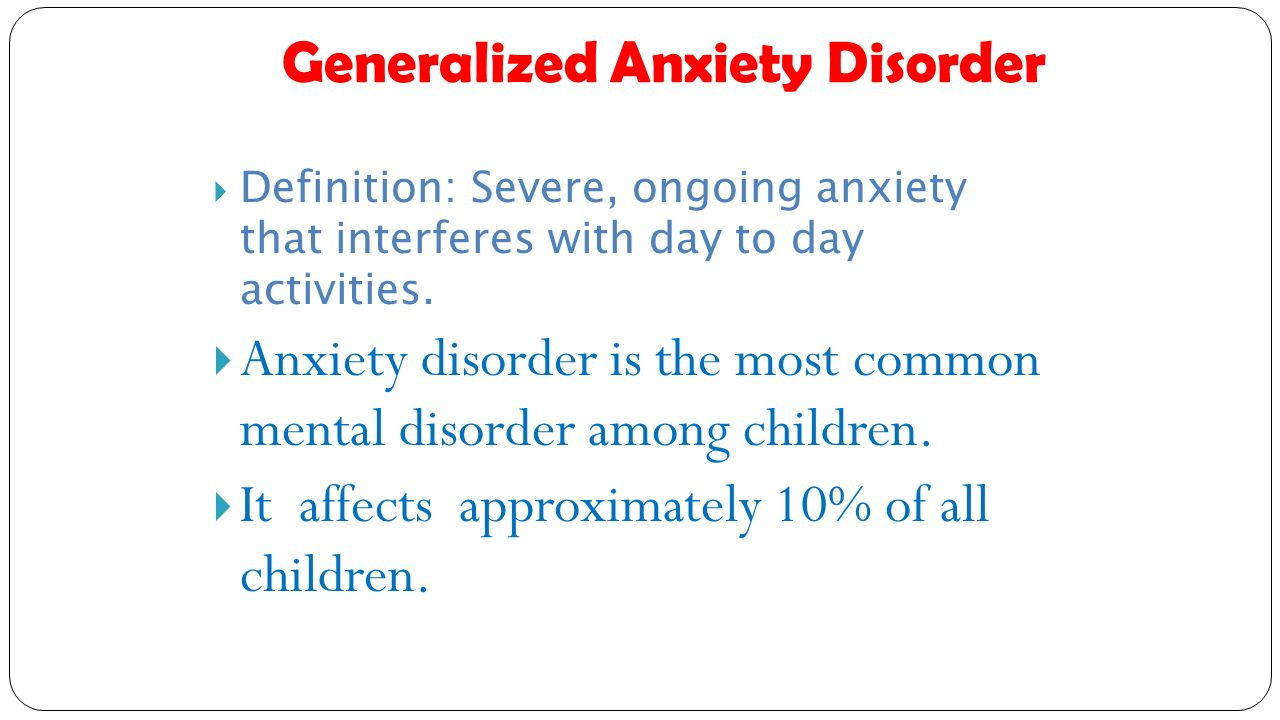 anxiety disorders definition and treatment Generalized anxiety disorder is characterized by chronic excessive worry accompanied by are frequently considered as a first line treatment for anxiety disorders.