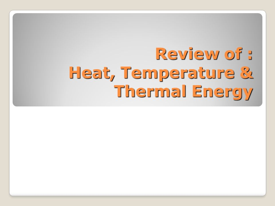 Review of : Heat, Temperature & Thermal Energy - ppt download