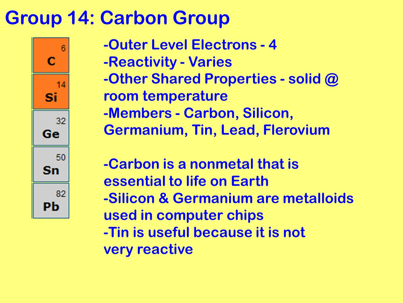 general summary of elements carbon silicone germanium tin lead and ununquadium A structure which is very unmetallic in carbon thus both germanium and silicon are the elements silicon to lead also of germanium, tin and lead.