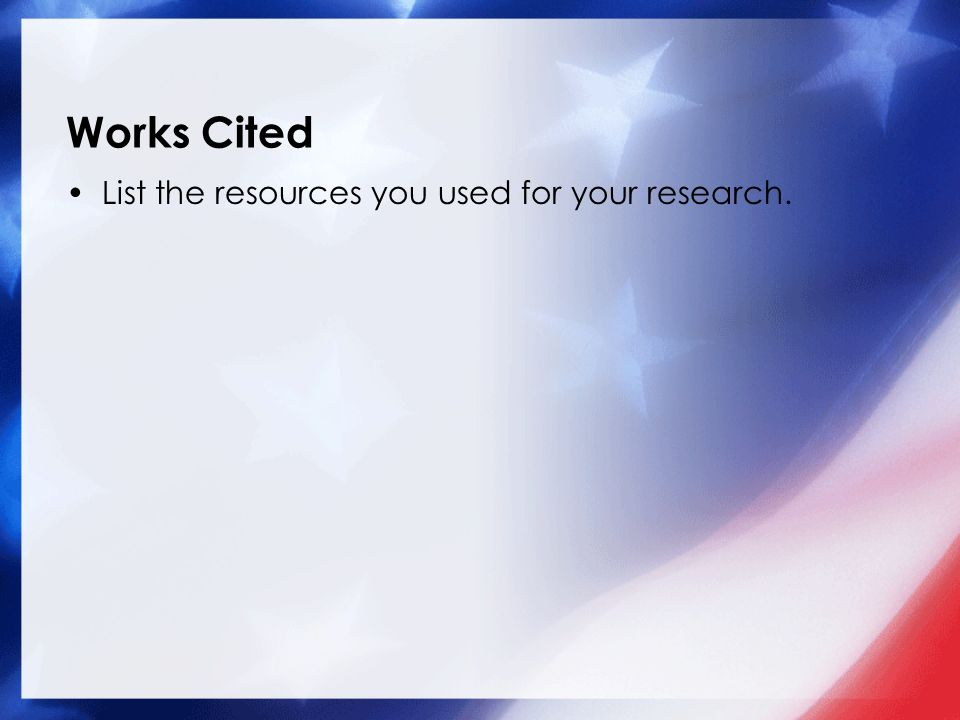 Works Cited List the resources you used for your research.