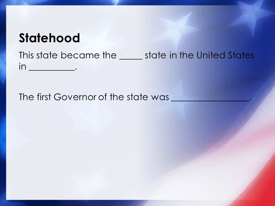Statehood This state became the _____ state in the United States in __________.