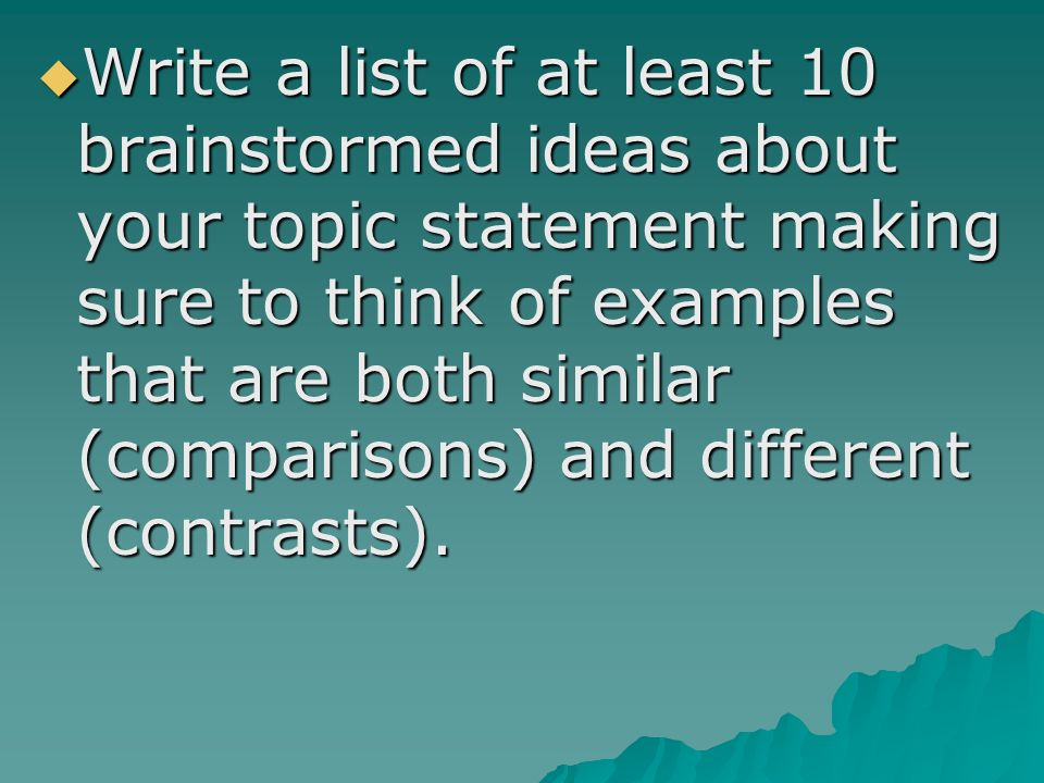 writing the comparison contrast essay ppt 3 write a list of at least 10 brainstormed ideas about your topic statement making sure to think of examples that are both similar comparisons and