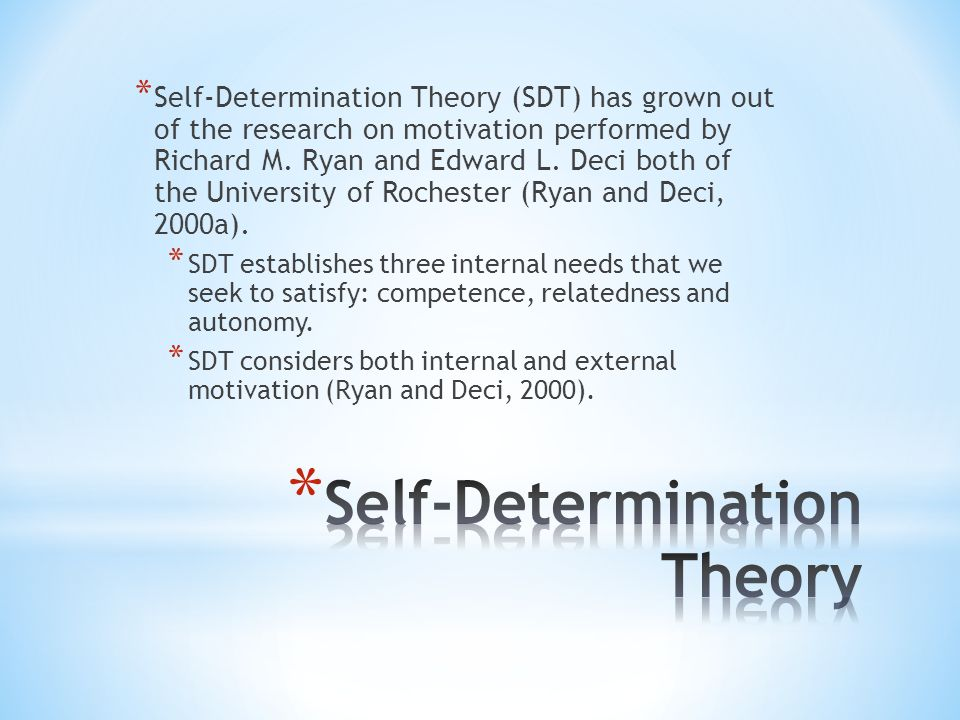 self determination essay Self-determination theory (sdt), developed by deci and ryan, identifies autonomy, relatedness, and competence as crucial elements of human motivation.