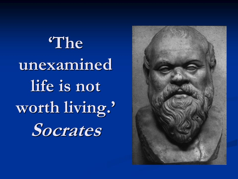 unexamined life is not worth living Some years ago, a catholic great books school asked me to speak to the faculty the lecture room had socrates saying over the door: the unexamined life is not worth living.