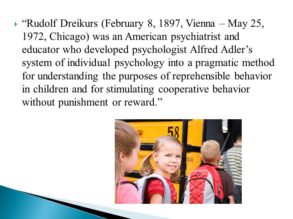 rudolf dreikurss reasons for student misbehavior Some students misbehave or lack motivation for reasons other than the desire to belong younger students often lack the knowledge of their motives and older students are often unwilling to communicate their desire to belong.