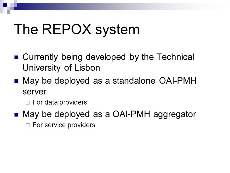 The REPOX system Currently being developed by the Technical University of Lisbon. May be deployed as a standalone OAI-PMH server.