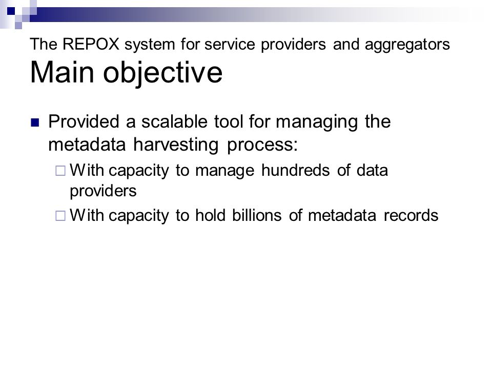The REPOX system for service providers and aggregators Main objective