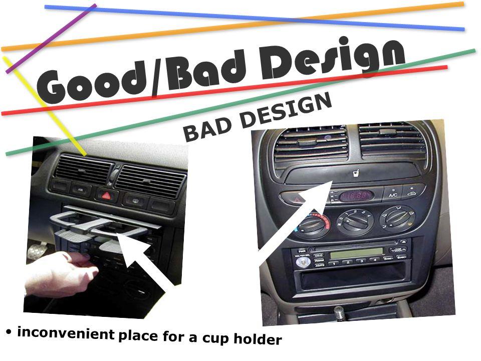 3 Good/Bad Design BAD DESIGN Inconvenient Place For A Cup Holder